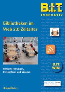Cover: Bibliotheken im Web 2.0 Zeitalter Herausforderungen, Perspektiven und Visionen